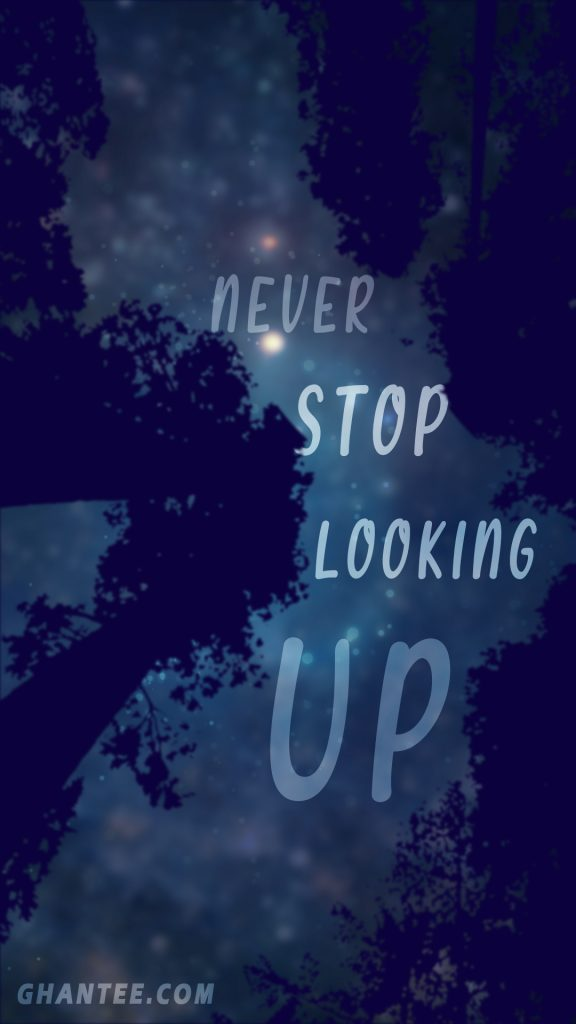never stop looking up galaxy wallpaper